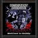 "Resistant Culture ""welcome to reality"""